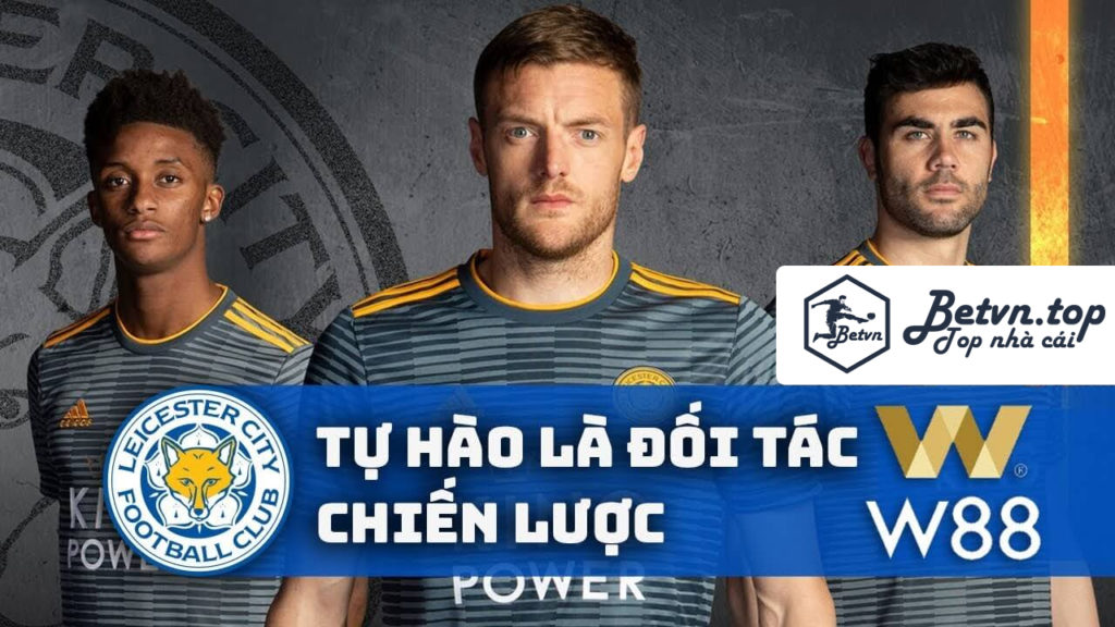 Cá độ bóng đá qua mạng W88 tài trợ cho CLB Leicester City