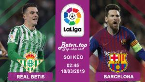 Nhận định Betis vs Barcelona, 02h45 18/3 (VĐQG Tây Ban Nha)