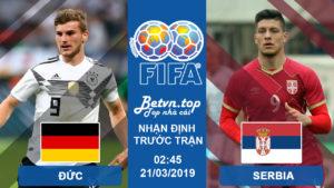 Nhận định Đức vs Serbia, 2h45 ngày 21/3, giao hữu quốc tế