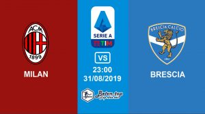 Hướng dẫn cá độ bóng đá qua mạng AC Milan vs Brescia, 23h00 31/08/2019 VĐQG Italia