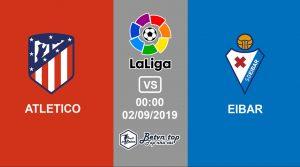 Hướng dẫn cá độ bóng đá qua mạng Atletico Madrid vs Eibar, 0h00 2/9/2019 VĐQG Tây Ban Nha