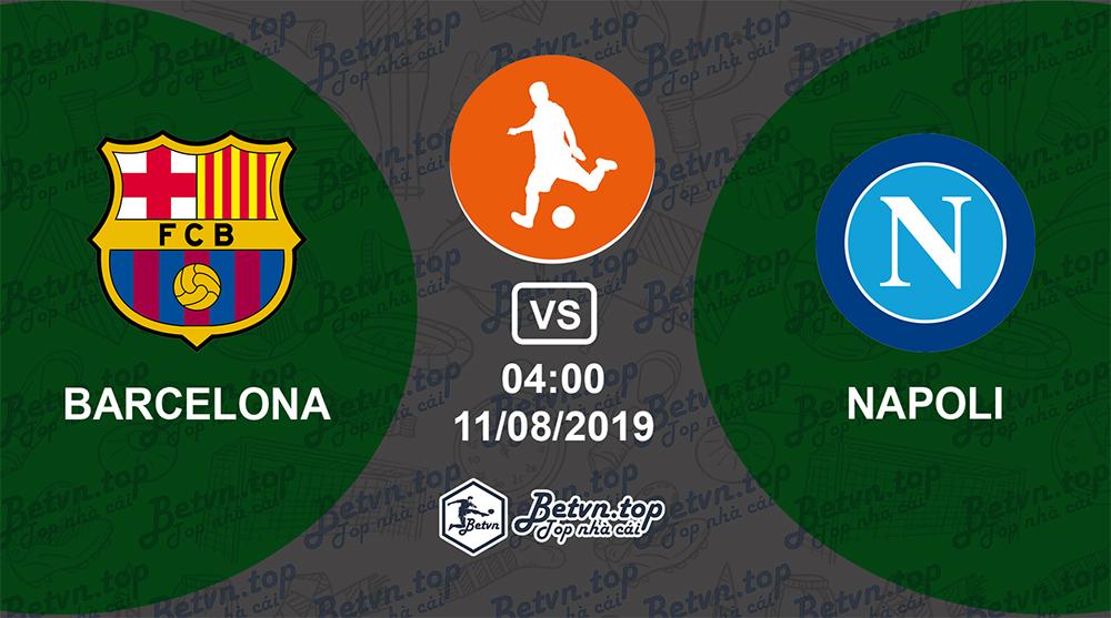 Soi kèo nhà cái W88 Barcelona vs Napoli, 4h ngày 11/08/2019 Giao hữu