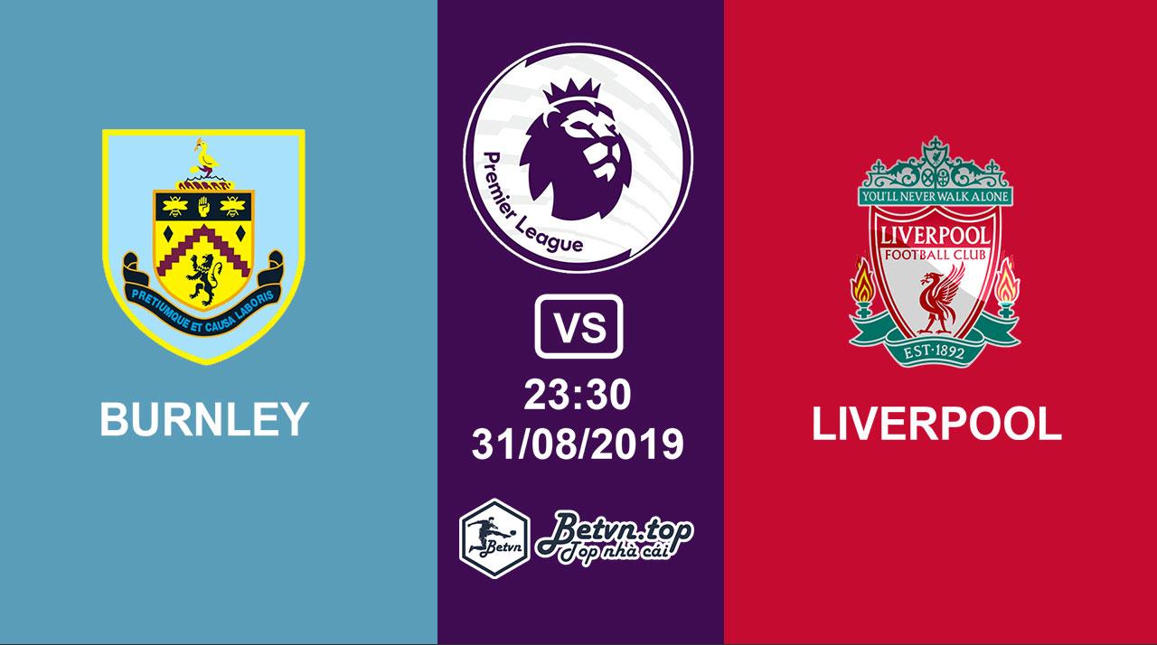Hướng dẫn cá độ bóng đá qua mạng Burnley vs Liverpool, 23h30 31/08/2019 Ngoại hạng Anh