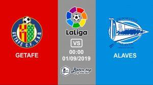 Hướng dẫn cá độ bóng đá qua mạng Getafe vs Alaves, 0h00 1/9/2019 VĐQG Tây Ban Nha
