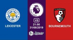 Hướng dẫn cá độ bóng đá qua mạng Leicester City vs Bournemouth, 21h00 31/08/2019 Ngoại hạng Anh