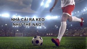 Các yếu tố ảnh hưởng đến tỷ lệ ra kèo của nhà cái bóng đá