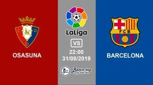 Hướng dẫn cá độ bóng đá qua mạng Osasuna vs Barcelona, 22h00 31/8/2019 VĐQG Tây Ban Nha