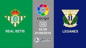 Hướng dẫn cá độ bóng đá qua mạng Real Betis vs Leganes, 2h00 1/9/2019 VĐQG Tây Ban Nha