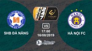 Soi kèo nhà cái Fb88 SHB Đà Nẵng vs Hà Nội FC, 17h00 ngày 16/08/2019 VĐQG Việt Nam