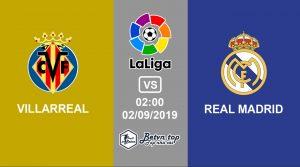 Hướng dẫn cá độ bóng đá qua mạng Villarreal vs Real Madrid, 2h0 2/9/2019 VĐQG Tây Ban Nha