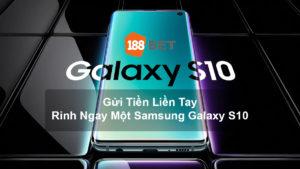 Khuyến mãi nhà cái 188Bet - Gửi Tiền Liền Tay, Rinh Ngay Một Samsung Galaxy S10