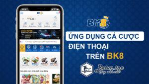 ứng dụng cá cược bk8