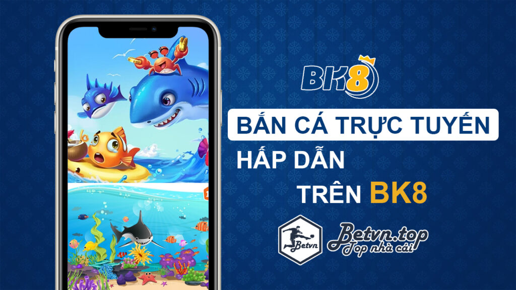 bắn cá trực tuyến bk8