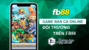 bắn cá đổi thưởng online Fb88